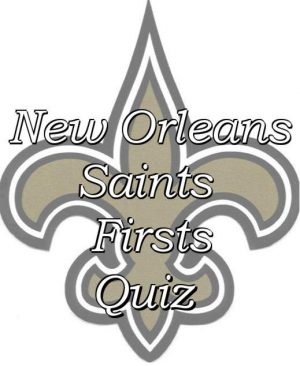 A Quiz of New Orleans Saints Firsts