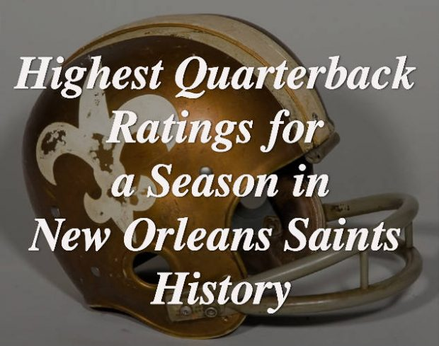 All Time Highest QB Ratings for a New Orleans Saints Season
